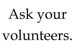 ask your volunteers
